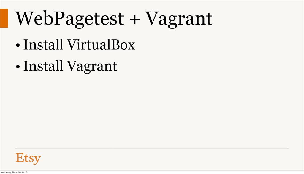 WebPagetest + Vagrant • Install VirtualBox • In...