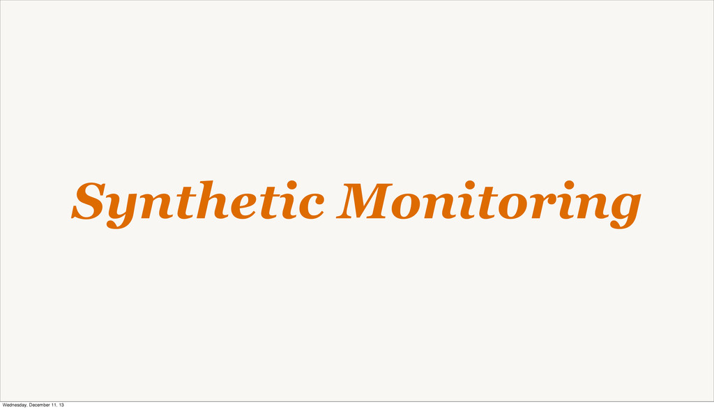 Synthetic Monitoring Wednesday, December 11, 13