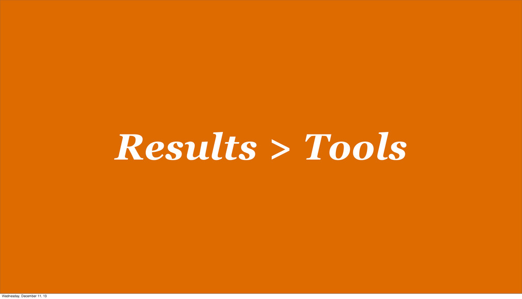 Results > Tools Wednesday, December 11, 13