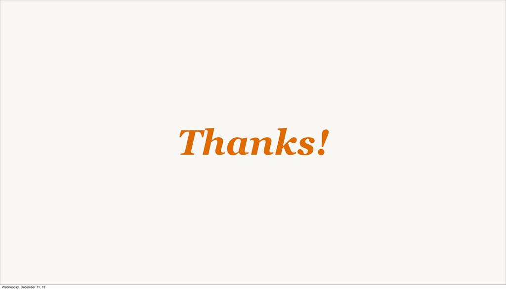 Thanks! Wednesday, December 11, 13