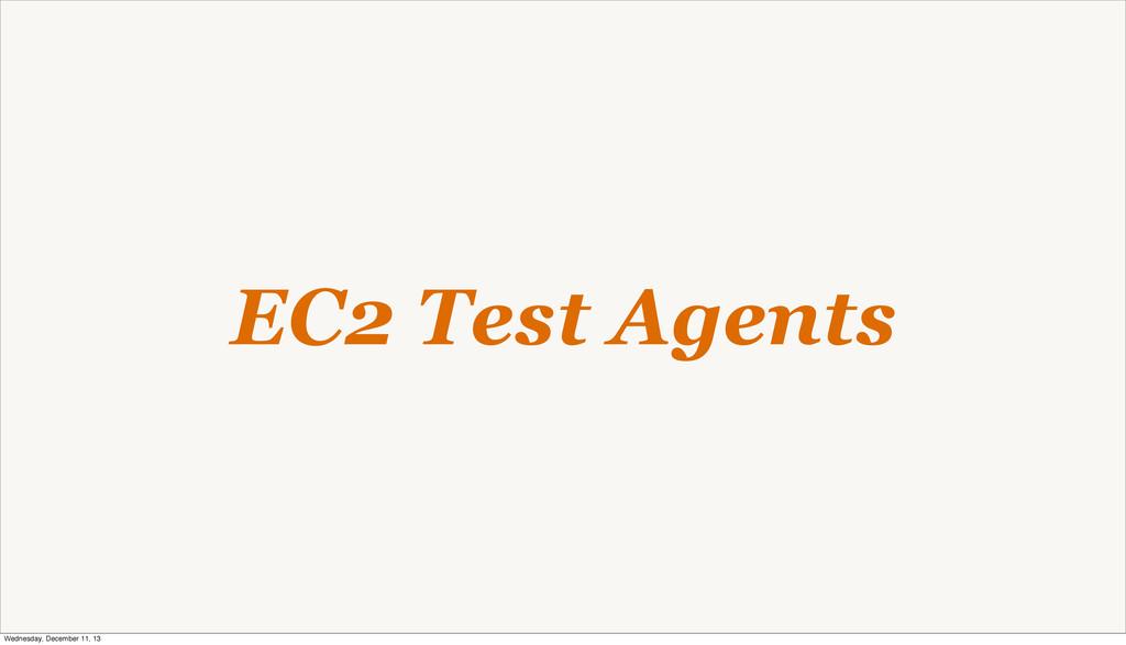 EC2 Test Agents Wednesday, December 11, 13