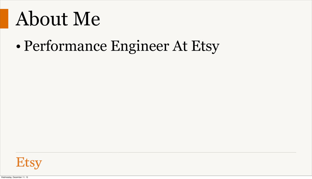 About Me • Performance Engineer At Etsy Wednesd...