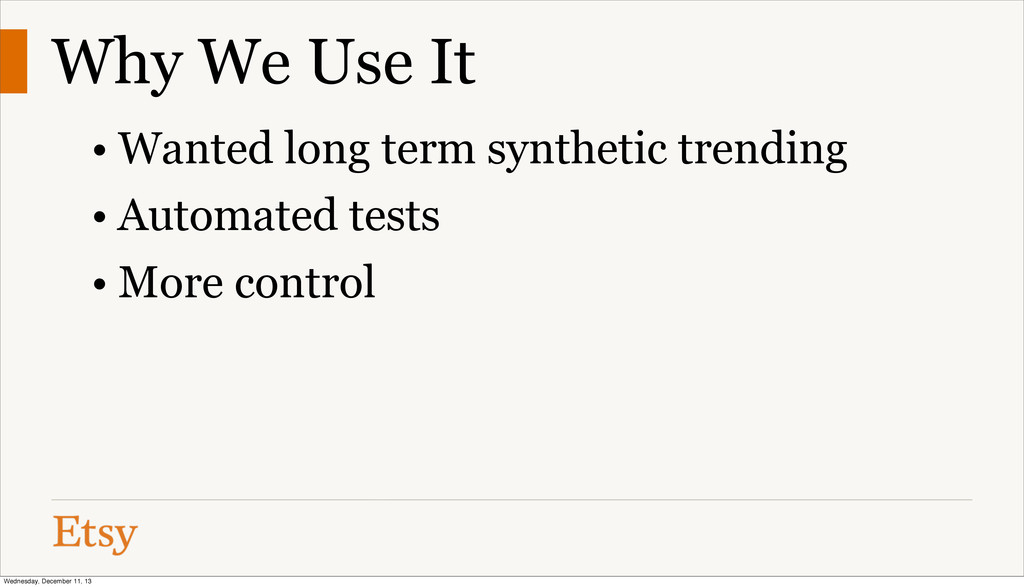 Why We Use It • Wanted long term synthetic tren...