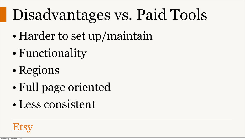Disadvantages vs. Paid Tools • Harder to set up...