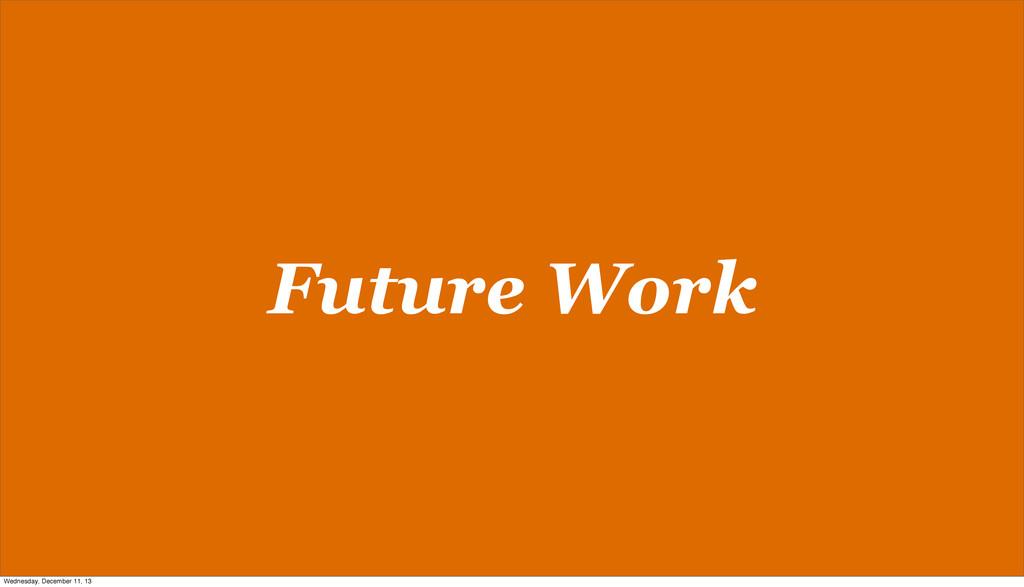 Future Work Wednesday, December 11, 13
