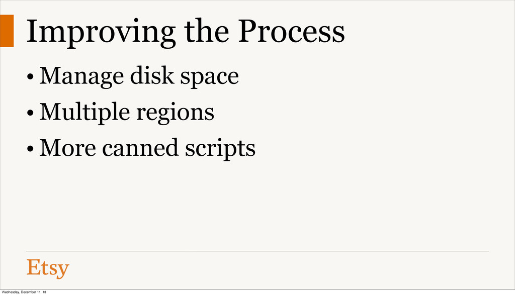 Improving the Process • Manage disk space • Mul...