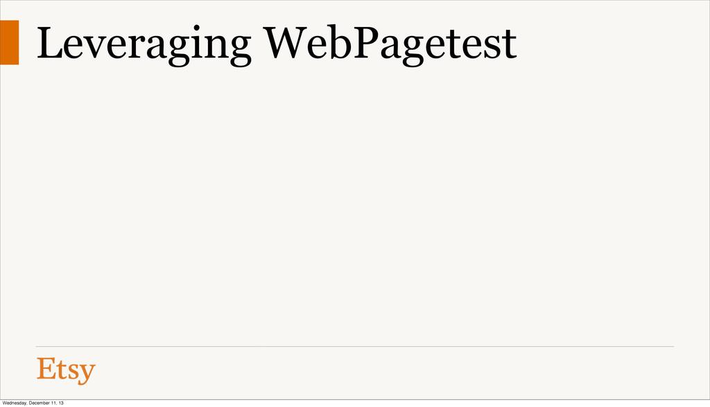 Leveraging WebPagetest Wednesday, December 11, ...