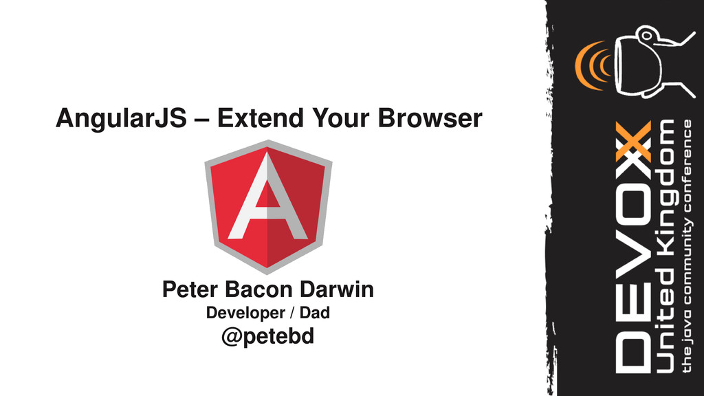 AngularJS – Extend Your Browser Peter Bacon Dar...