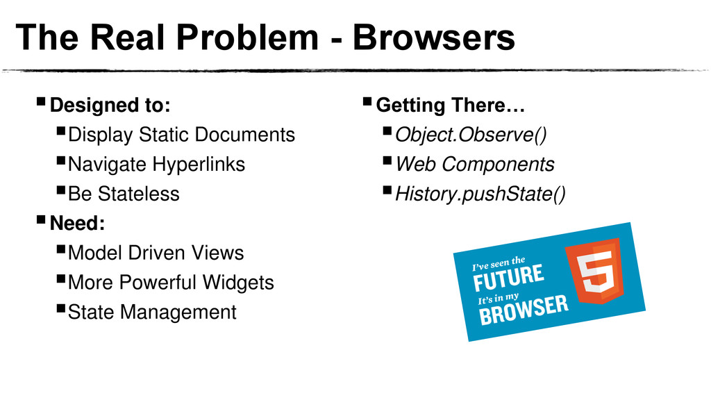 The Real Problem - Browsers Designed to: Disp...