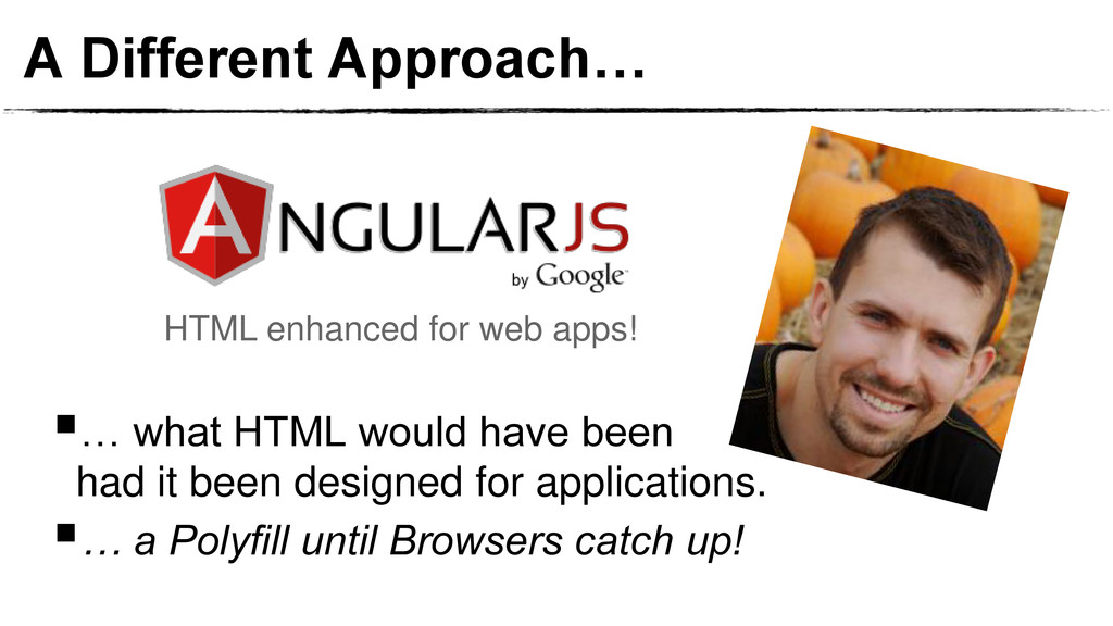 A Different Approach… … what HTML would have b...