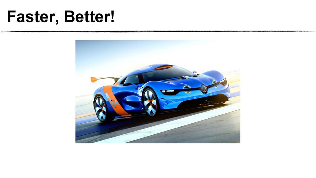 Faster, Better!