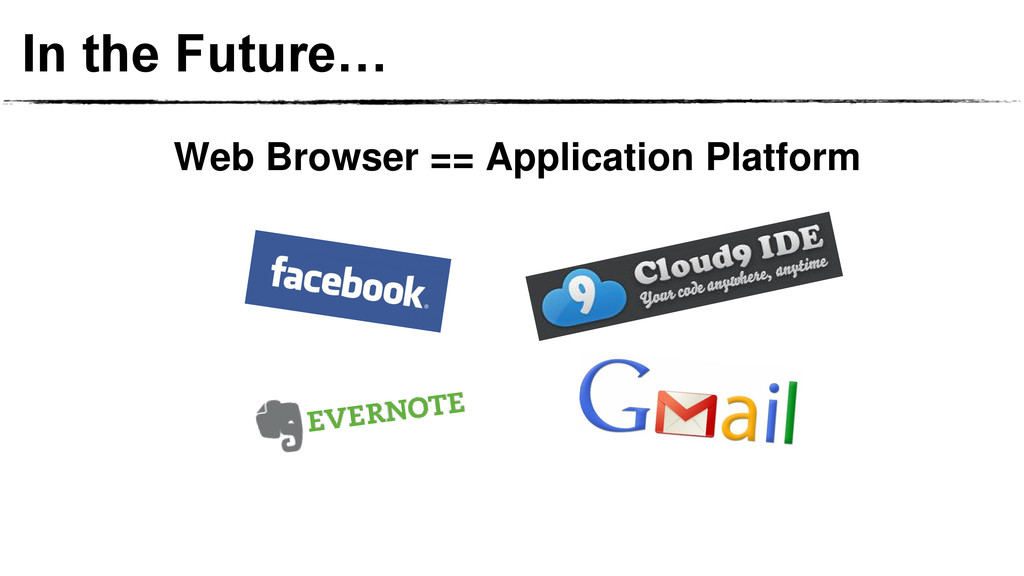 In the Future… Web Browser == Application Platf...