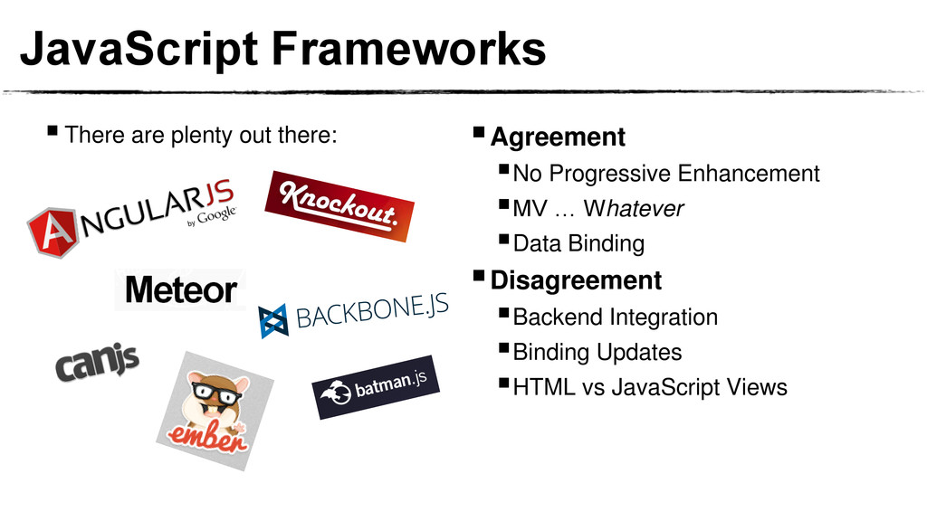 JavaScript Frameworks There are plenty out the...