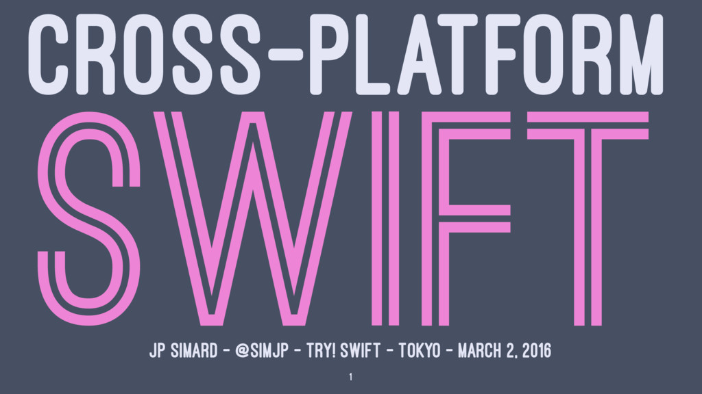 CROSS-PLATFORM SWIFT JP SIMARD – @SIMJP – TRY! ...