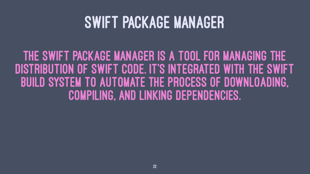 SWIFT PACKAGE MANAGER The Swift Package Manager...