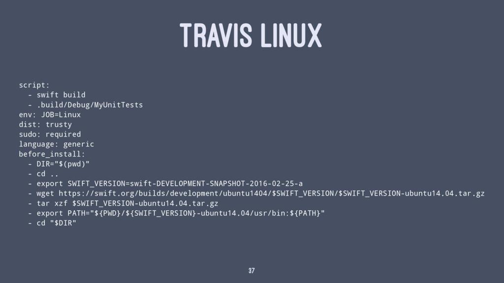 TRAVIS LINUX script: - swift build - .build/Deb...