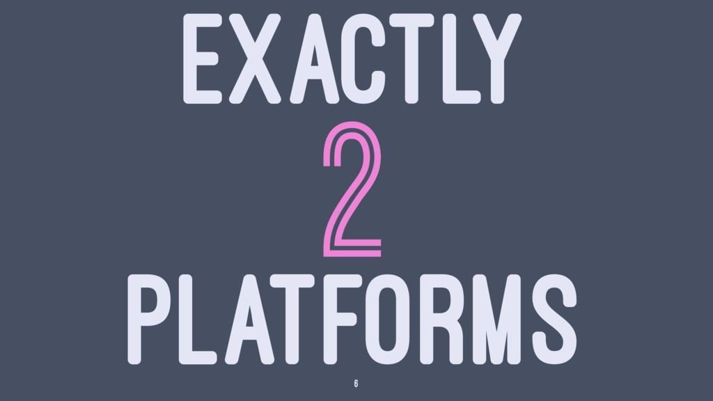 EXACTLY 2 PLATFORMS 6
