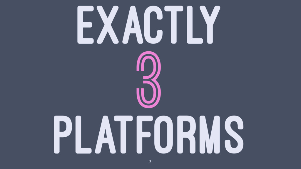 EXACTLY 3 PLATFORMS 7