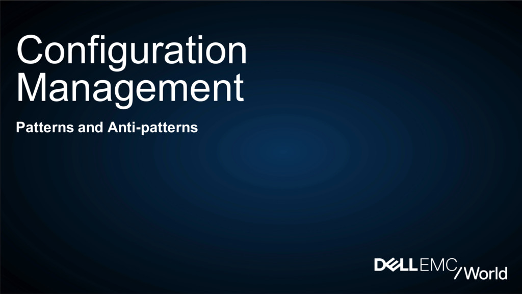 Configuration Management Patterns and Anti-patt...