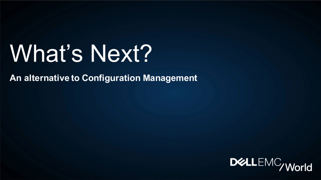 What's Next? An alternative to Configuration Ma...