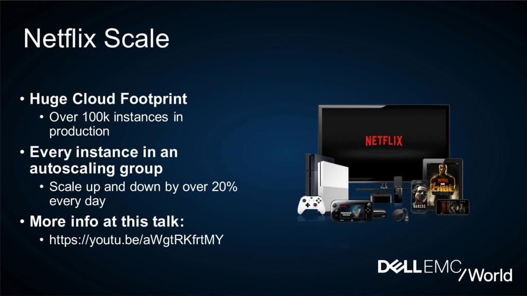 Netflix Scale • Huge Cloud Footprint • Over 100...