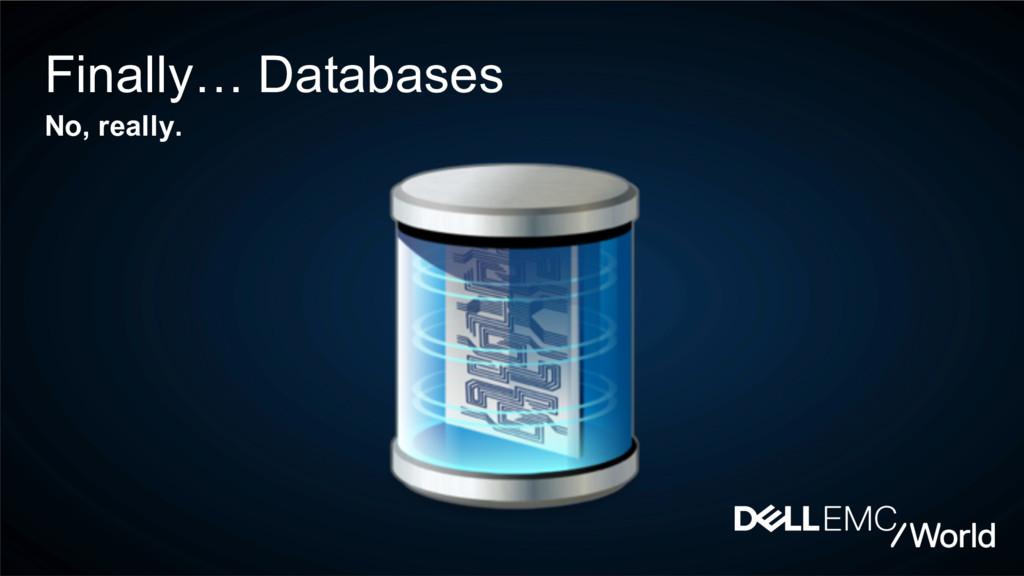 Finally… Databases No, really.