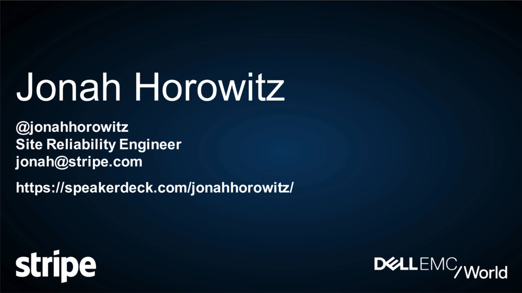 Jonah Horowitz @jonahhorowitz Site Reliability ...