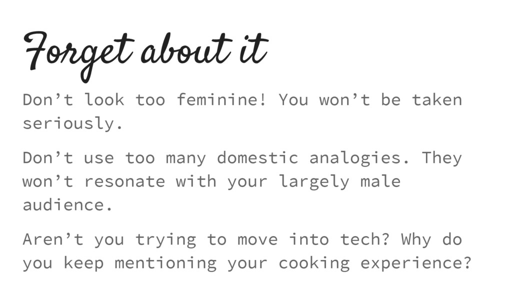 Forget about it Don't look too feminine! You wo...