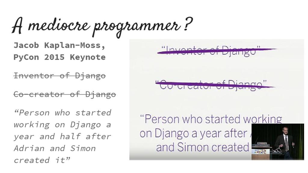A mediocre programmer ? Jacob Kaplan-Moss, PyCo...