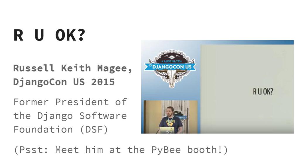 R U OK? Russell Keith Magee, DjangoCon US 2015 ...