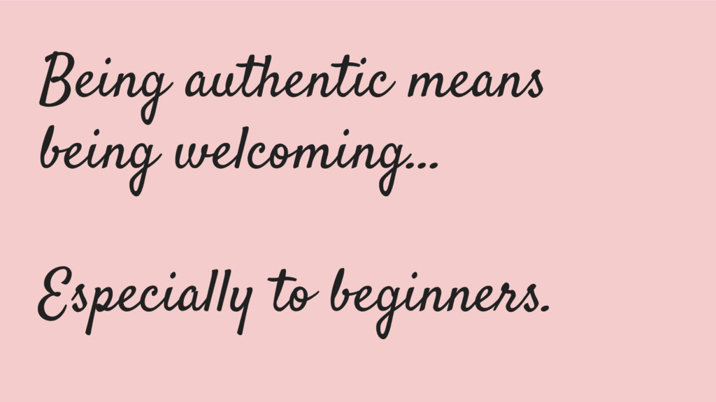 Being authentic means being welcoming… Especial...