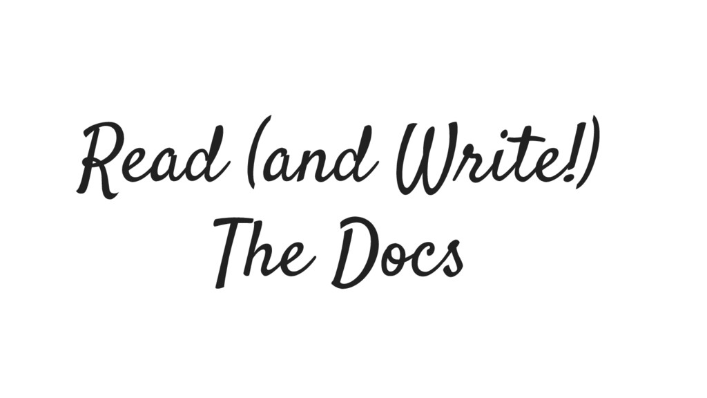 Read (and Write!) The Docs