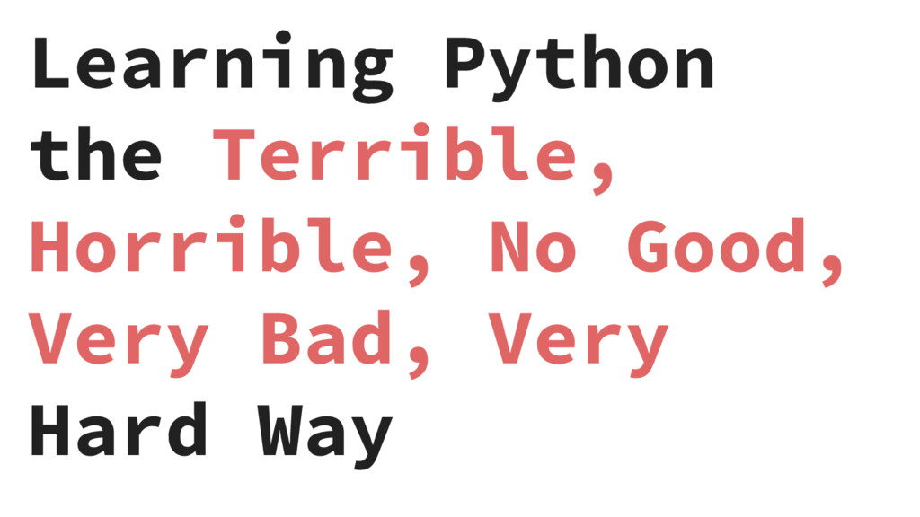 Learning Python the Terrible, Horrible, No Good...