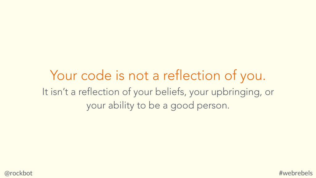 @rockbot #webrebels Your code is not a reflecti...