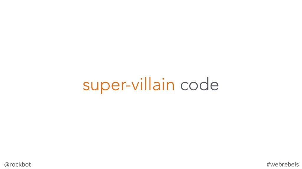 @rockbot #webrebels super-villain code
