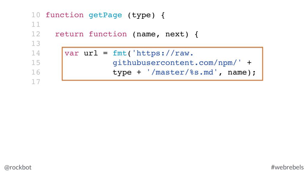 @rockbot #webrebels 10 function getPage (type) ...