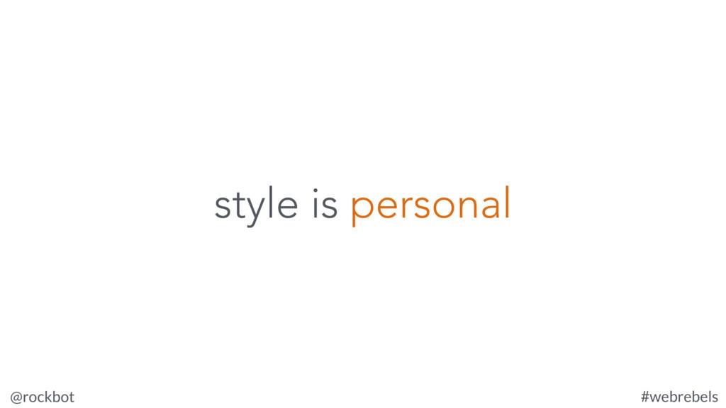 @rockbot #webrebels style is personal