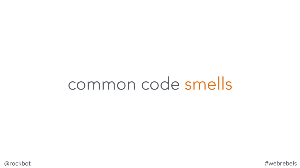 @rockbot #webrebels common code smells