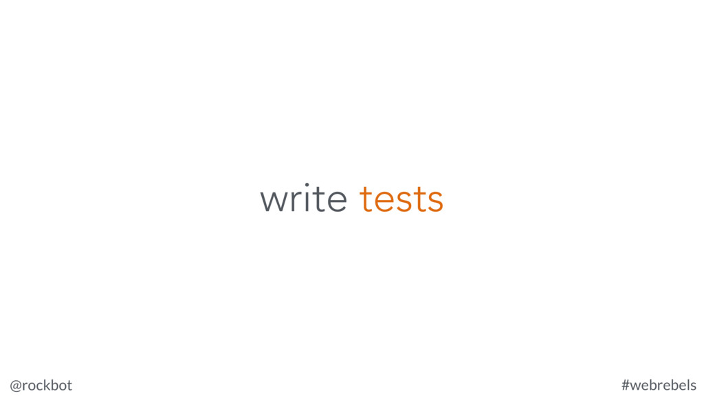 @rockbot #webrebels write tests