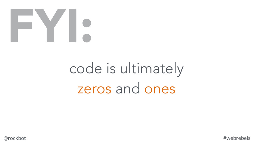@rockbot #webrebels code is ultimately zeros an...