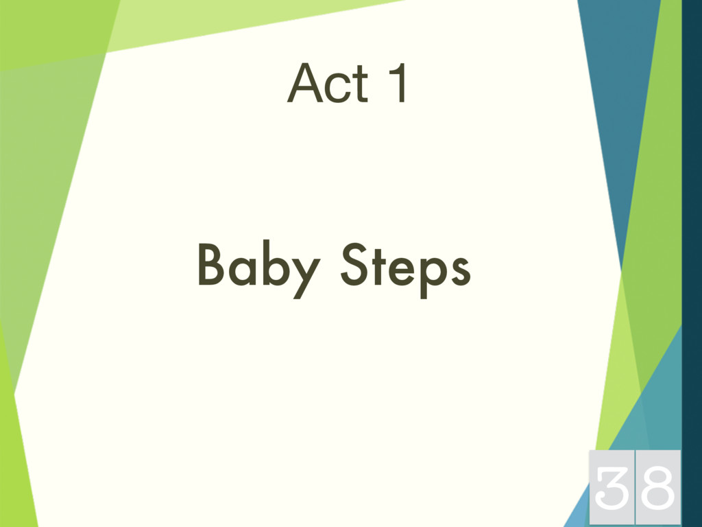 Act 1 Baby Steps 38