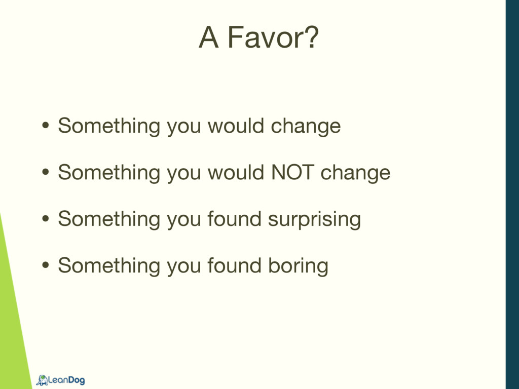 A Favor? • Something you would change  • Someth...