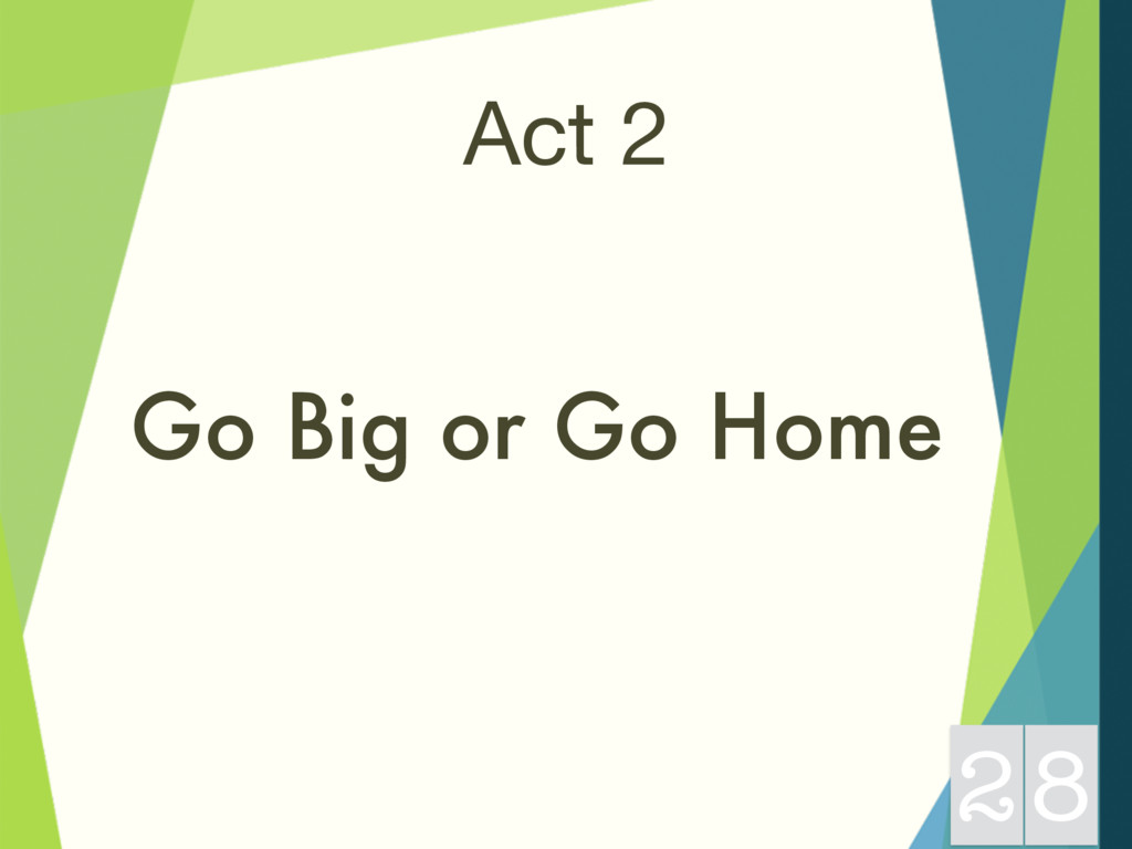 Act 2 Go Big or Go Home 28