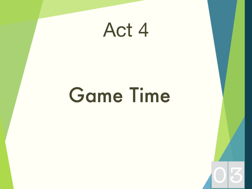 Act 4 Game Time 03