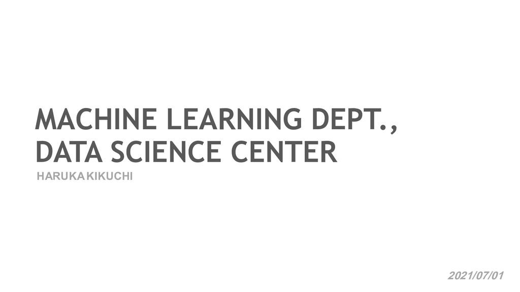 MACHINE LEARNING DEPT., DATA SCIENCE CENTER HAR...