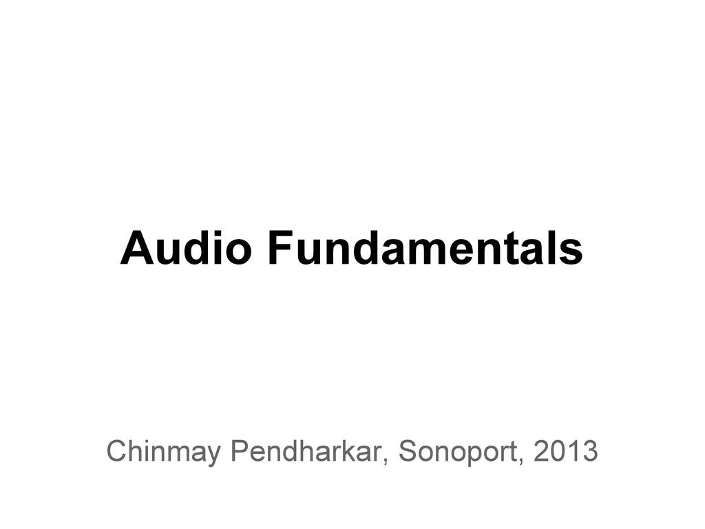 Audio Fundamentals Chinmay Pendharkar, Sonoport...