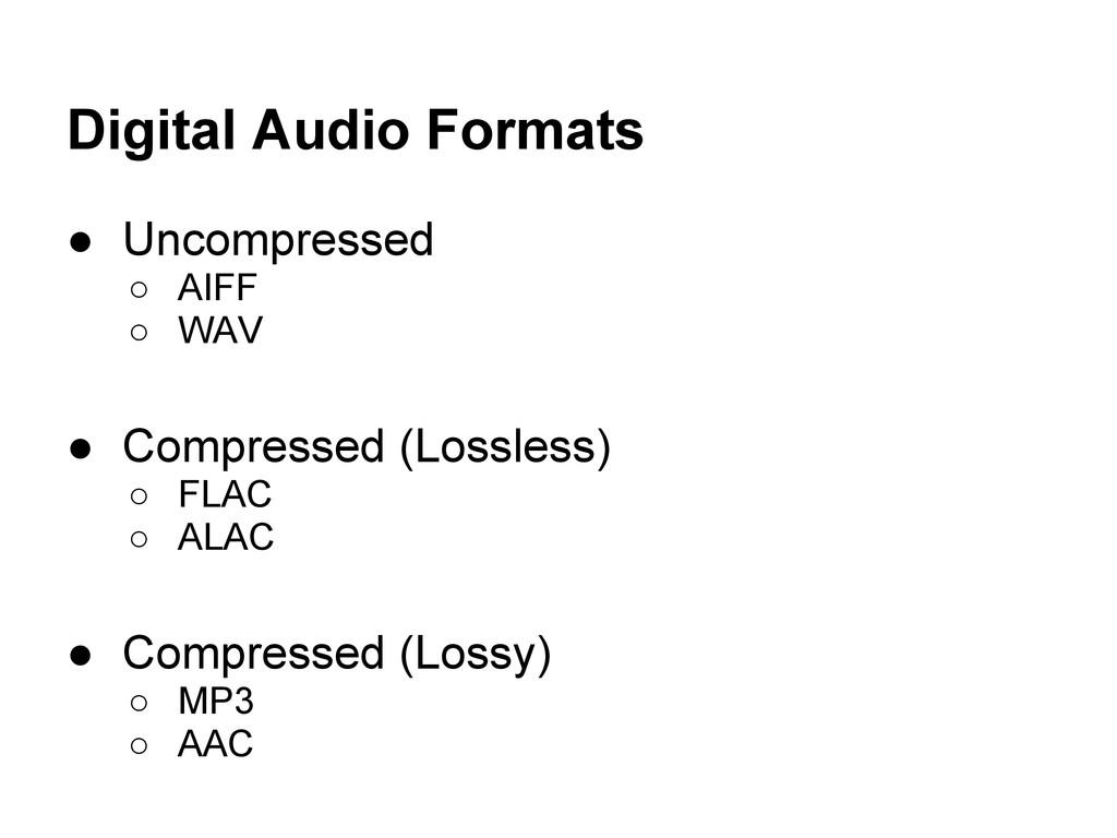 Digital Audio Formats ● Uncompressed ○ AIFF ○ W...