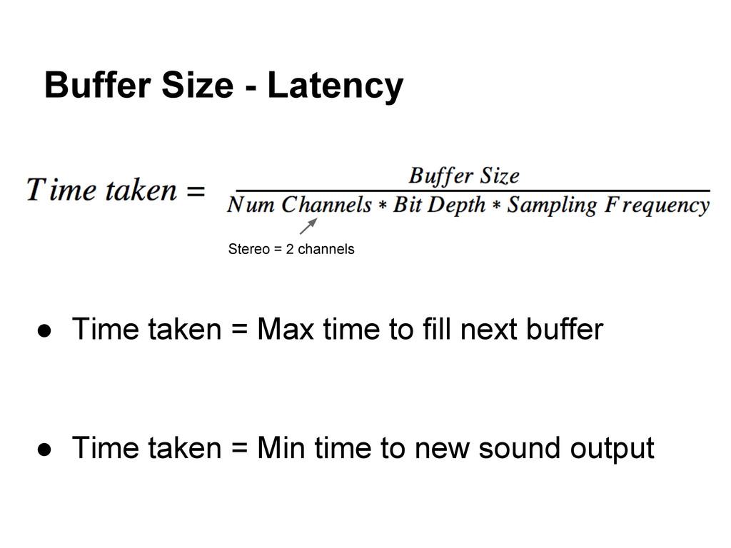 Buffer Size - Latency ● Time taken = Max time t...