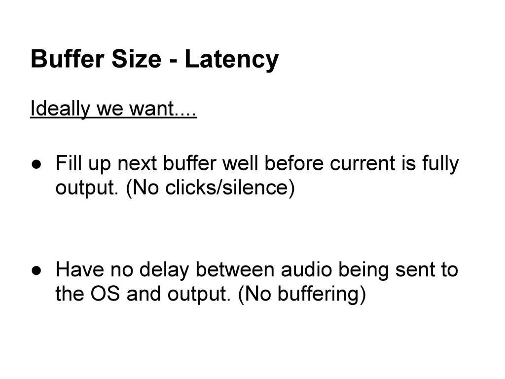 Buffer Size - Latency Ideally we want.... ● Fil...
