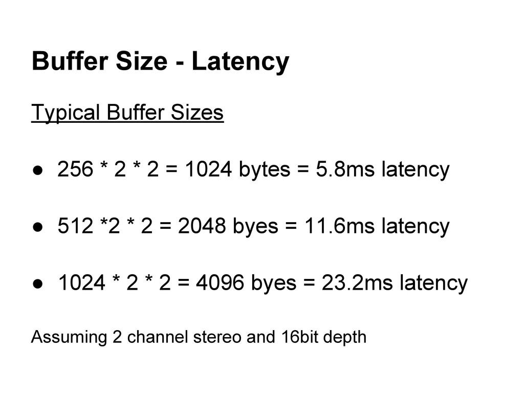 Buffer Size - Latency Typical Buffer Sizes ● 25...